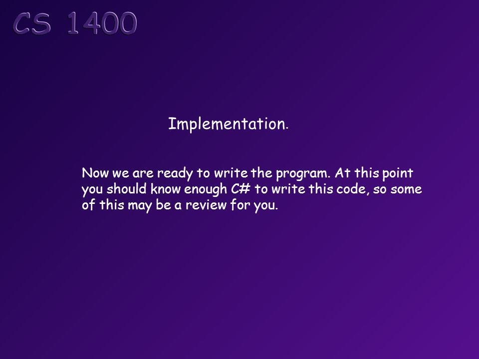 Implementation. Now we are ready to write the program.