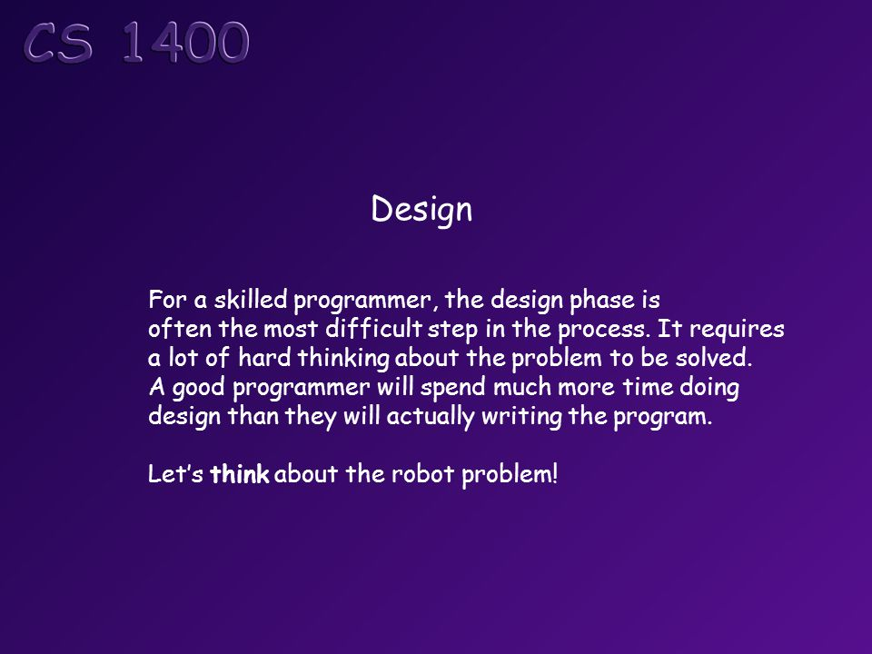 Design For a skilled programmer, the design phase is often the most difficult step in the process.