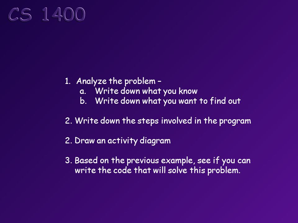 1.Analyze the problem – a.Write down what you know b.Write down what you want to find out 2.