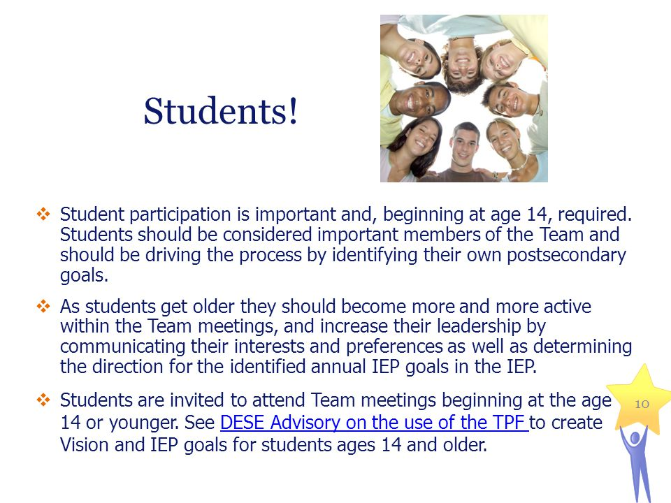  Student participation is important and, beginning at age 14, required. Students should be considered important members of the Team and should be dri