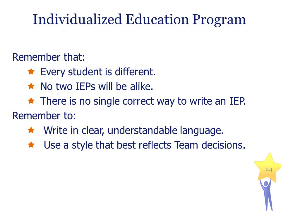 Individualized Education Program Remember that:  Every student is different.