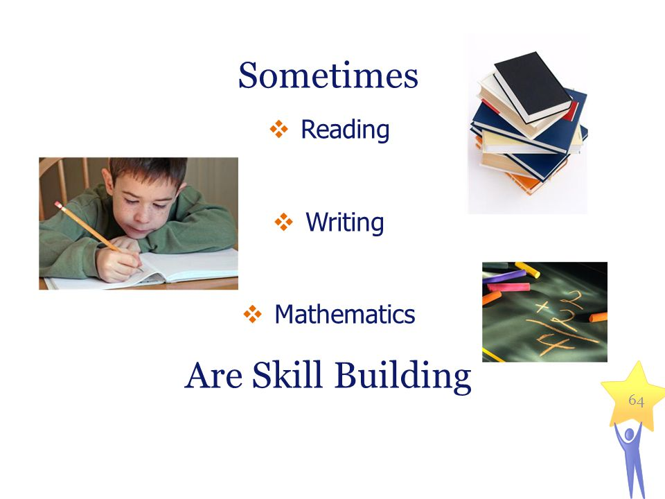 Sometimes  Reading  Writing  Mathematics Are Skill Building 64