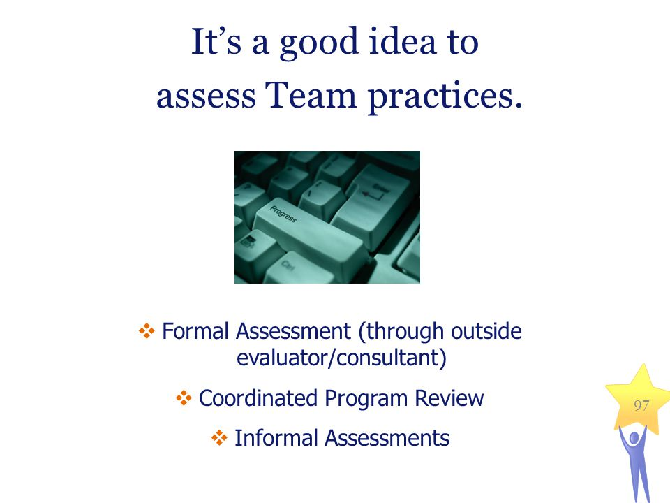 It's a good idea to assess Team practices.