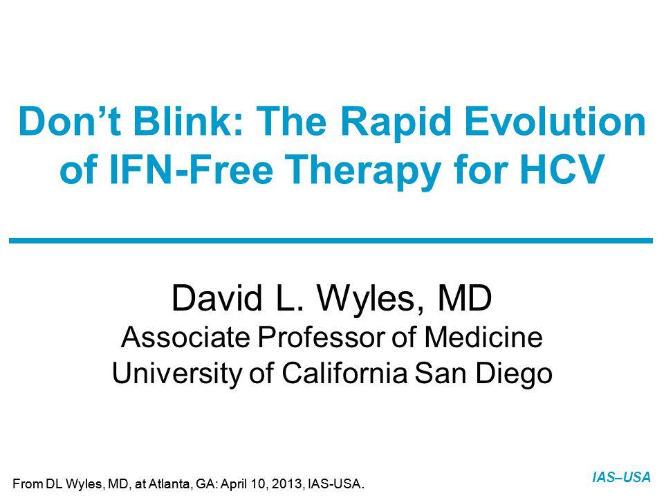 Slide 1 of 8 From DL Wyles, MD, at Atlanta, GA: April 10, 2013, IAS-USA. IAS–USA David L. Wyles, MD Associate Professor of Medicine University of Cali