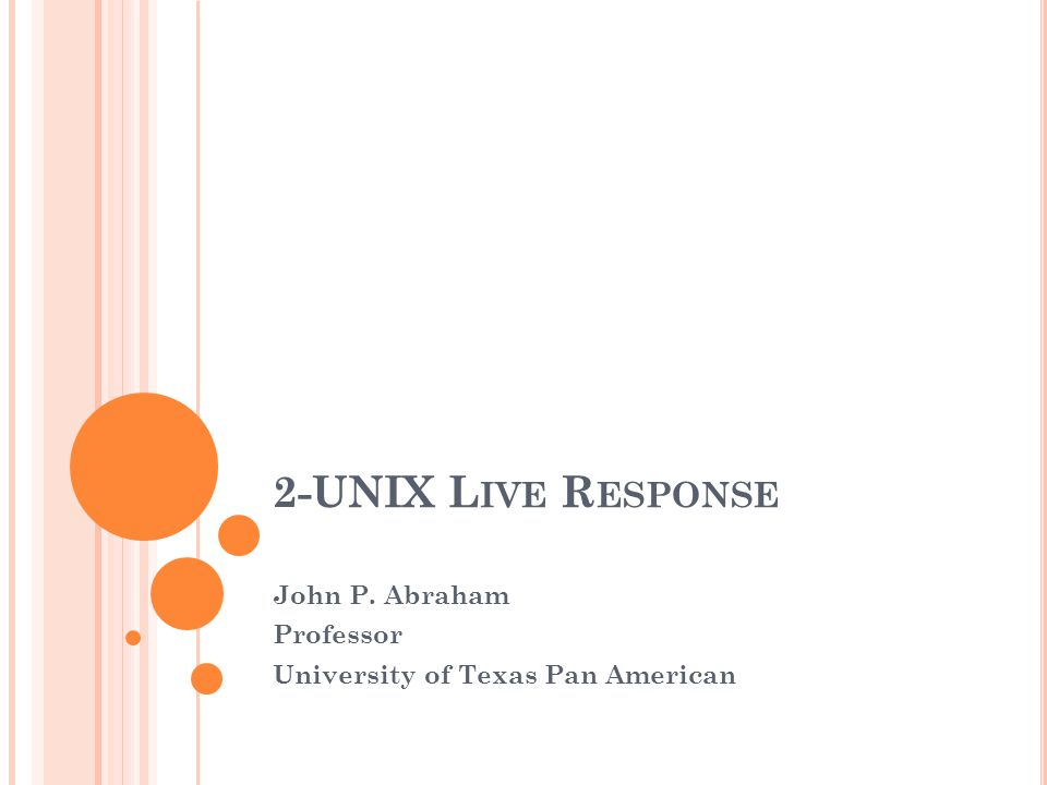 U NIX LIVE RESPONSE Almost identical to windows The only difference will be the commands that we'll use to acquire the evidence.