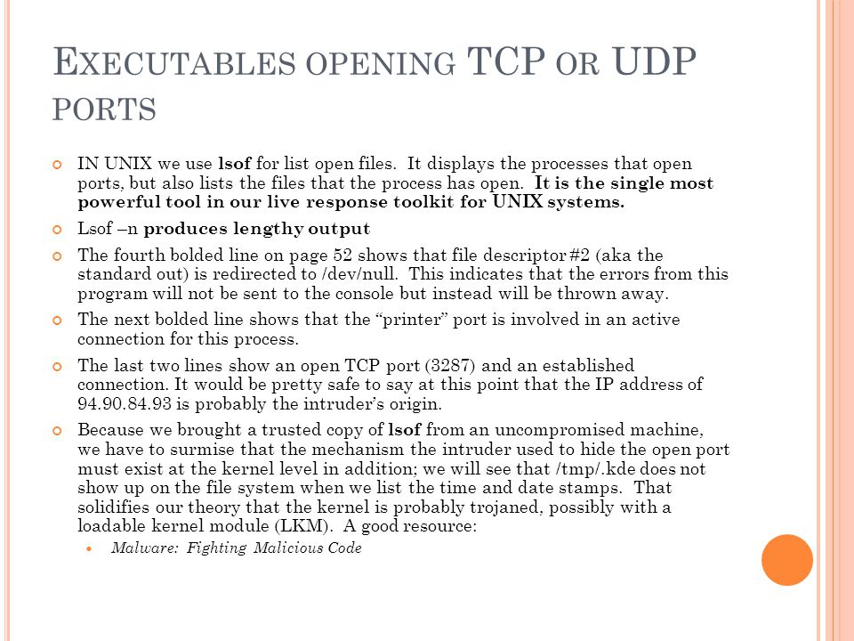 E XECUTABLES OPENING TCP OR UDP PORTS IN UNIX we use lsof for list open files.