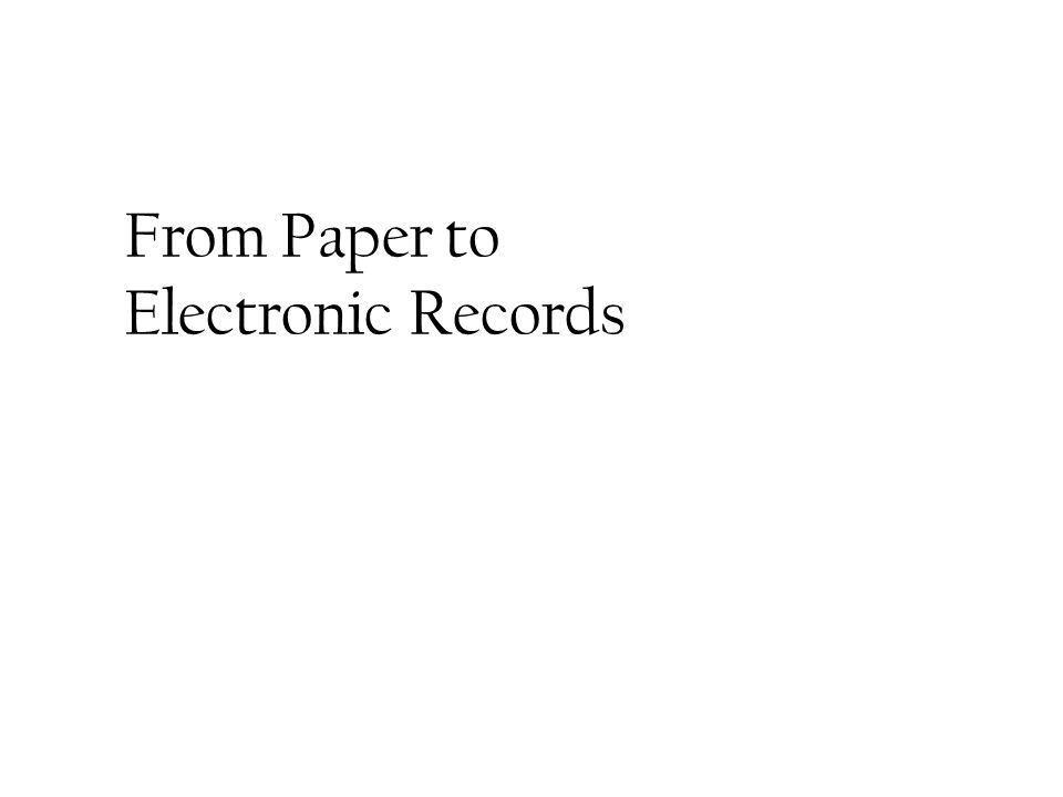From Paper to Electronic Records