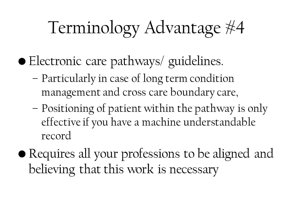 Terminology Advantage #4 Electronic care pathways/ guidelines.