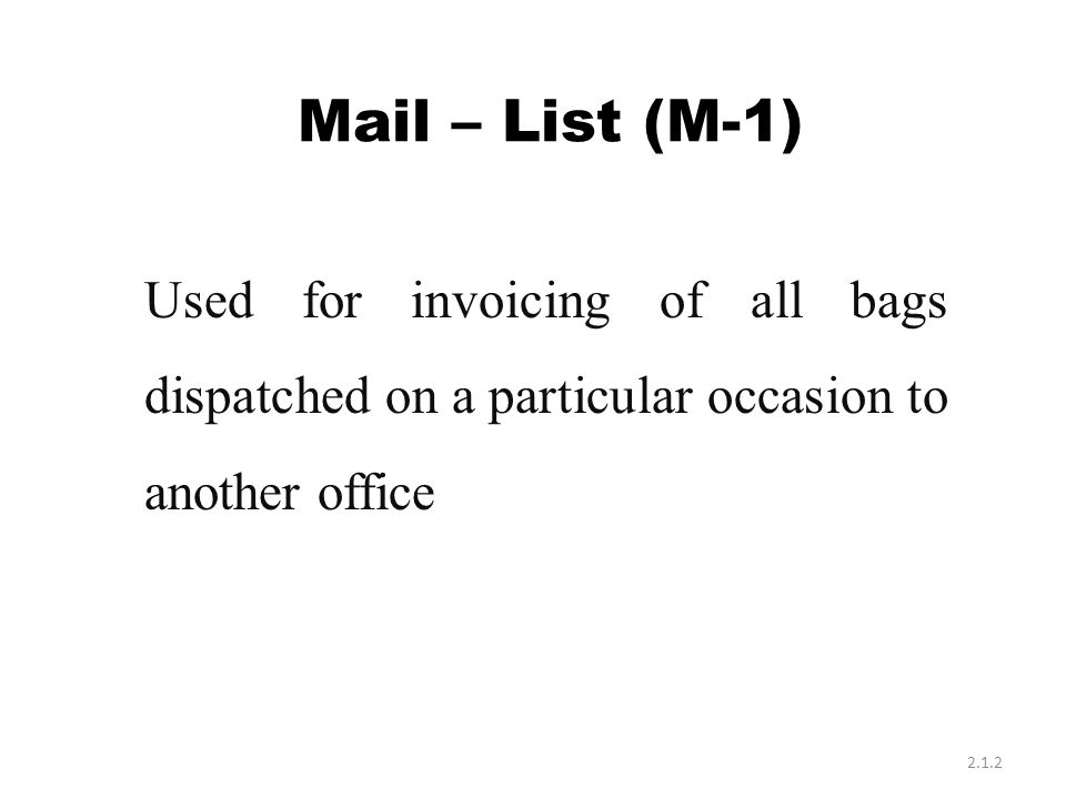 Mail – List (M-1) Used for invoicing of all bags dispatched on a particular occasion to another office 2.1.2