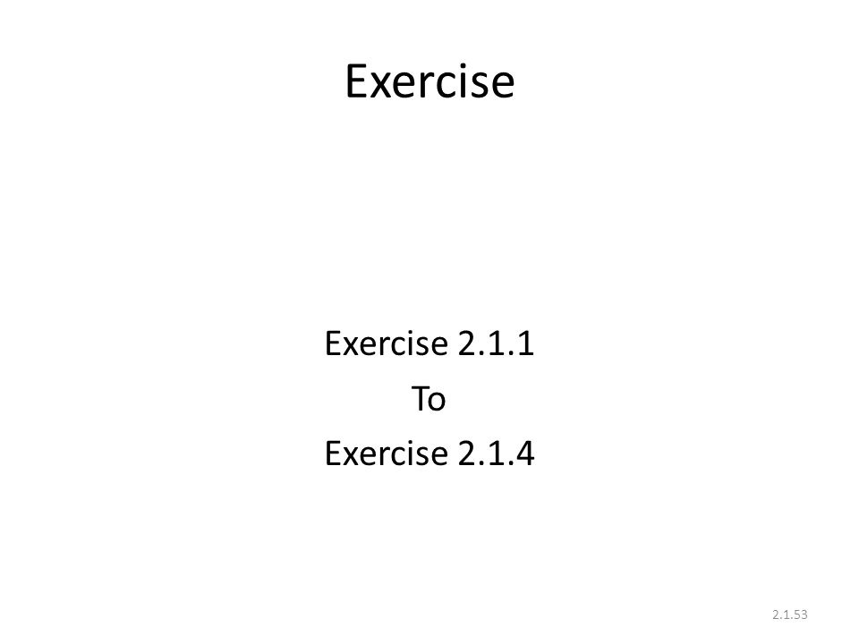 Exercise Exercise 2.1.1 To Exercise 2.1.4 2.1.53