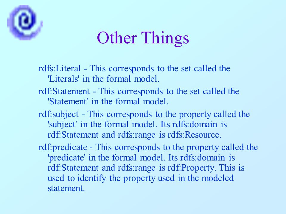 Other Things rdfs:Literal - This corresponds to the set called the Literals in the formal model.