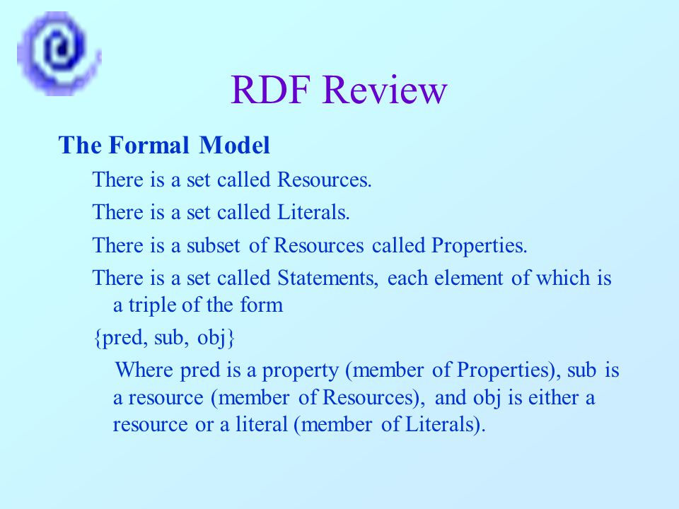 RDF Review The Formal Model There is a set called Resources.