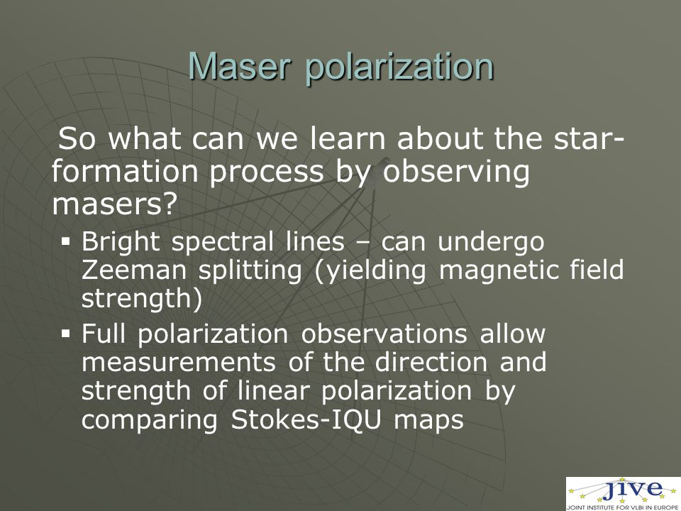 Maser polarization So what can we learn about the star- formation process by observing masers?   Bright spectral lines – can undergo Zeeman splittin