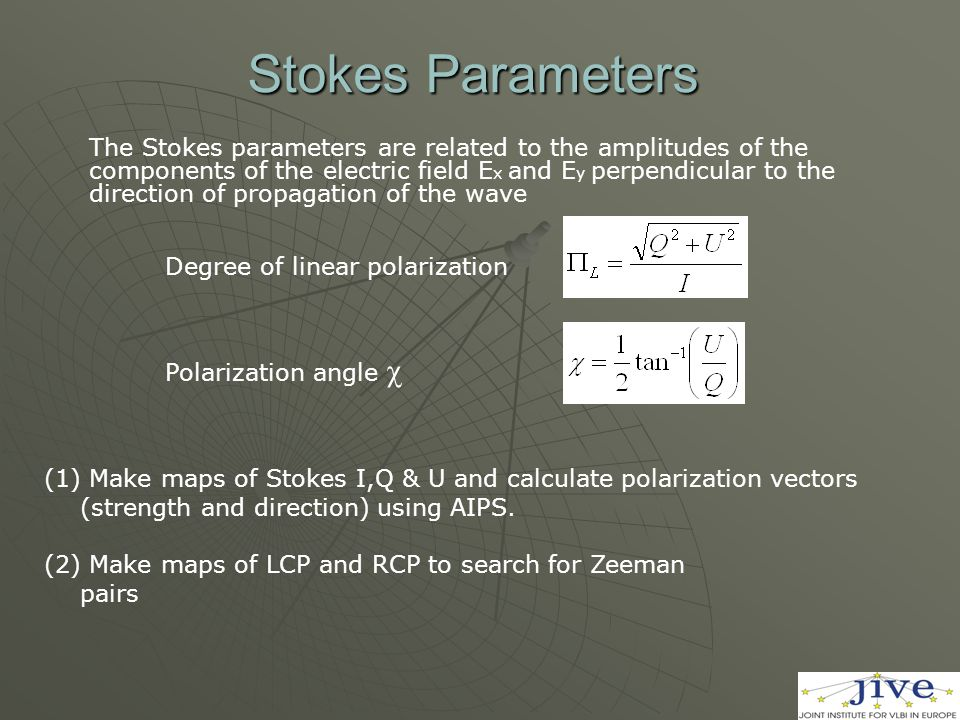 (1) Make maps of Stokes I,Q & U and calculate polarization vectors (strength and direction) using AIPS. (2) Make maps of LCP and RCP to search for Zee