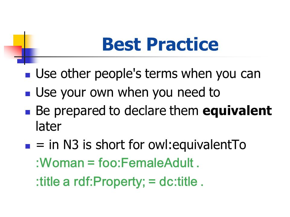 Best Practice Use other people's terms when you can Use your own when you need to Be prepared to declare them equivalent later = in N3 is short for ow