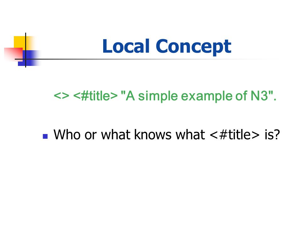 Local Concept <> A simple example of N3 . Who or what knows what is
