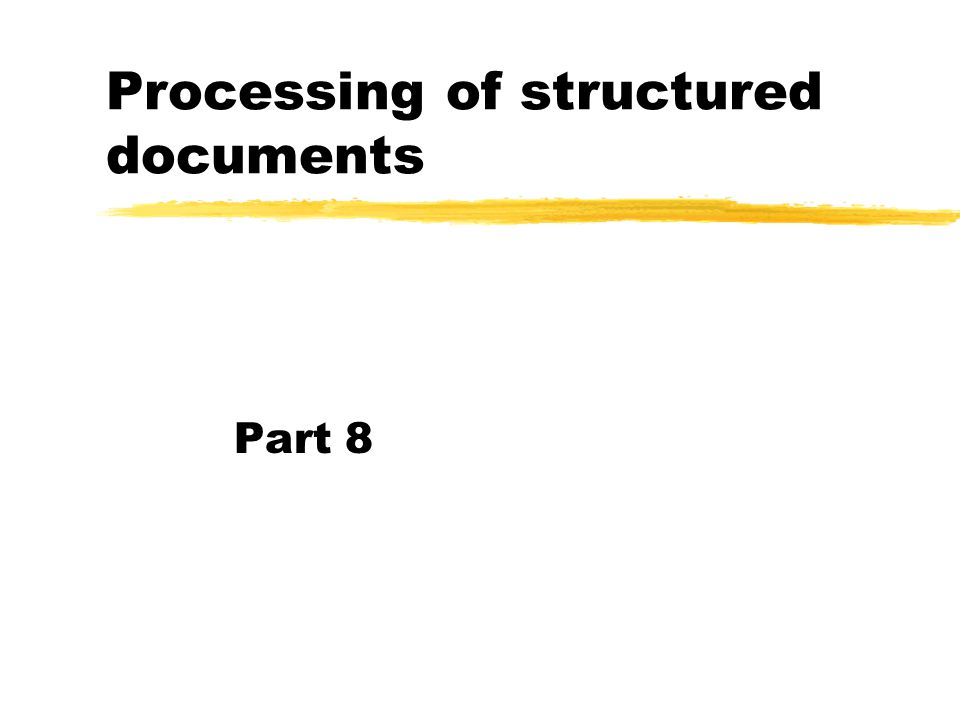 Processing of structured documents Part 8