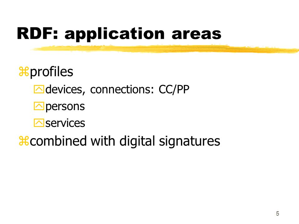 5 RDF: application areas zprofiles ydevices, connections: CC/PP ypersons yservices zcombined with digital signatures