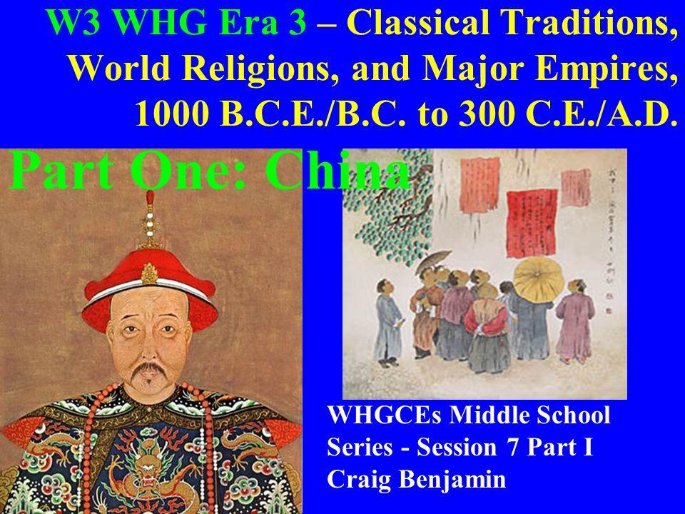 W3 WHG Era 3 – Classical Traditions, World Religions, and Major Empires, 1000 B.C.E./B.C. to 300 C.E./A.D. WHGCEs Middle School Series - Session 7 Par
