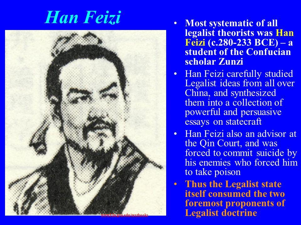 Han Feizi Most systematic of all legalist theorists was Han Feizi (c.280-233 BCE) – a student of the Confucian scholar Zunzi Han Feizi carefully studi