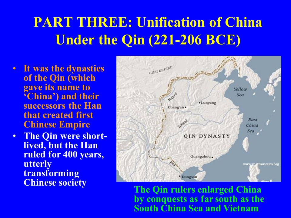 PART THREE: Unification of China Under the Qin (221-206 BCE) It was the dynasties of the Qin (which gave its name to 'China') and their successors the