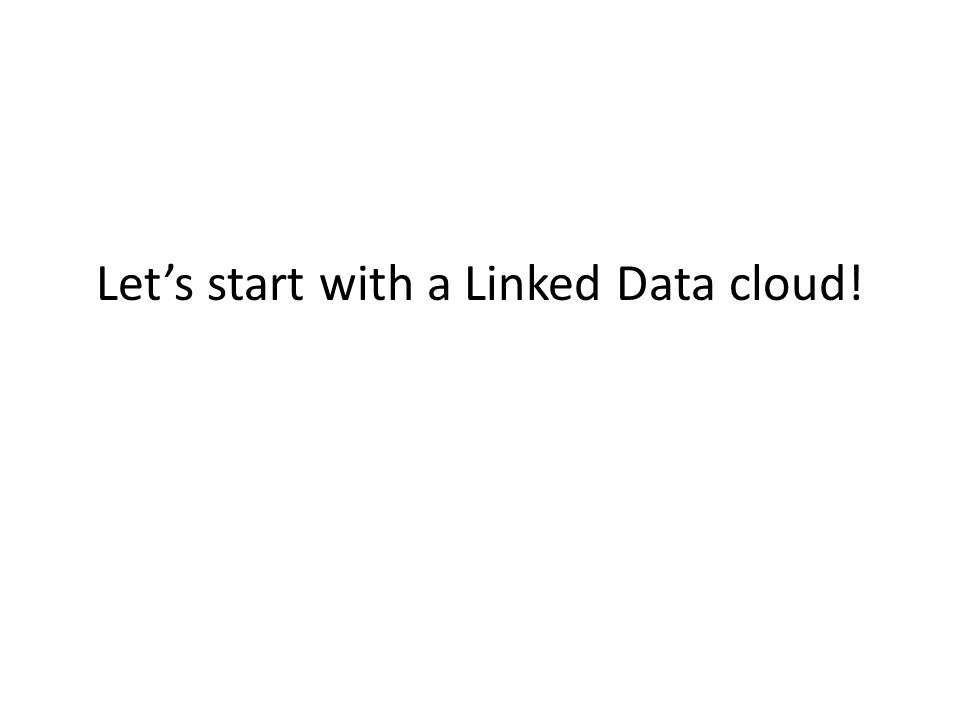 Let's start with a Linked Data cloud!