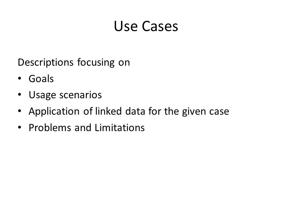 Descriptions focusing on Goals Usage scenarios Application of linked data for the given case Problems and Limitations Use Cases