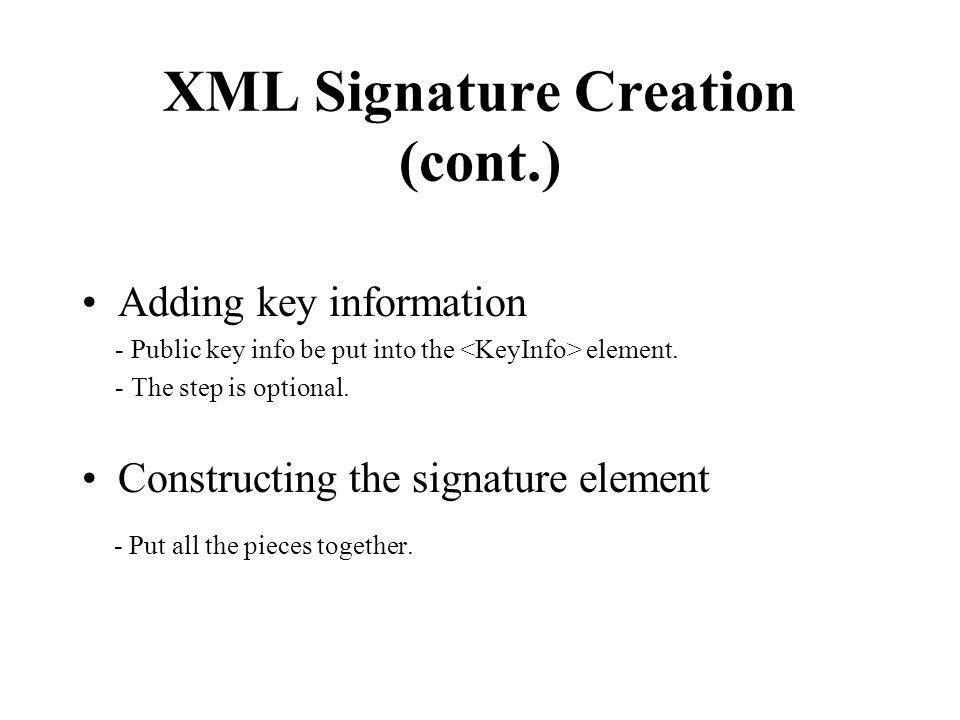XML Signature Creation (cont.) Adding key information - Public key info be put into the element.