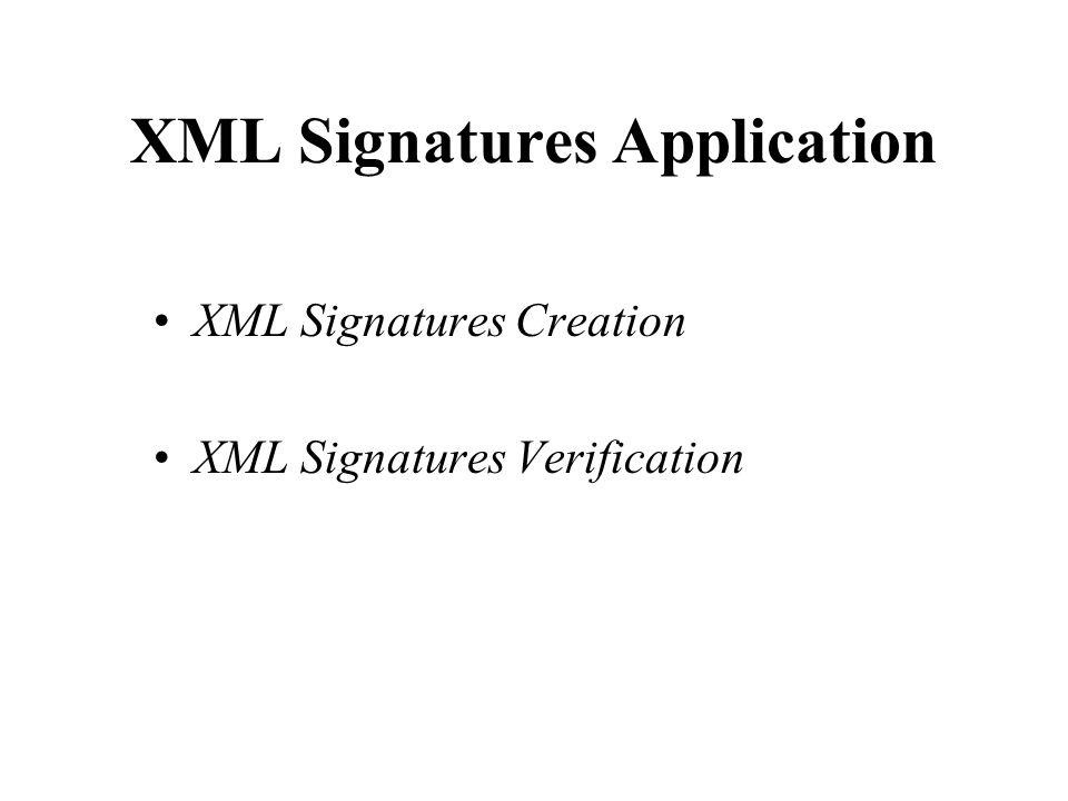 XML Signatures Application XML Signatures Creation XML Signatures Verification
