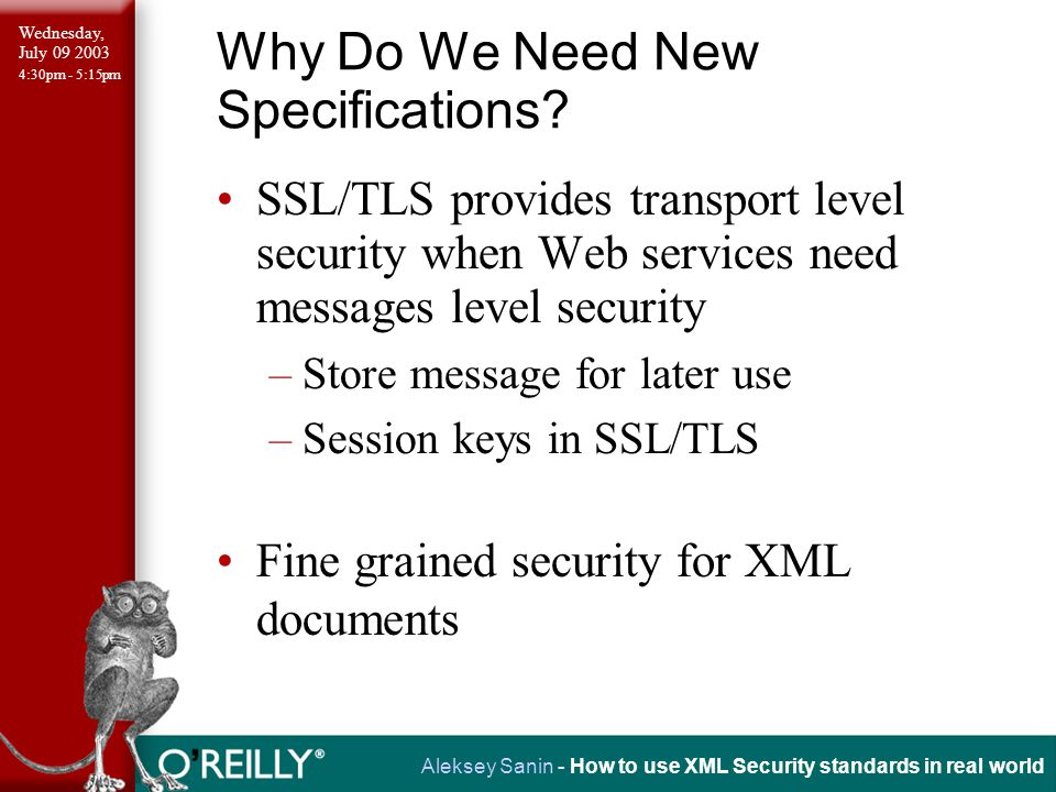 Wednesday, July 09 2003 4:30pm - 5:15pm Aleksey Sanin - How to use XML Security standards in real world XML Canonicalization