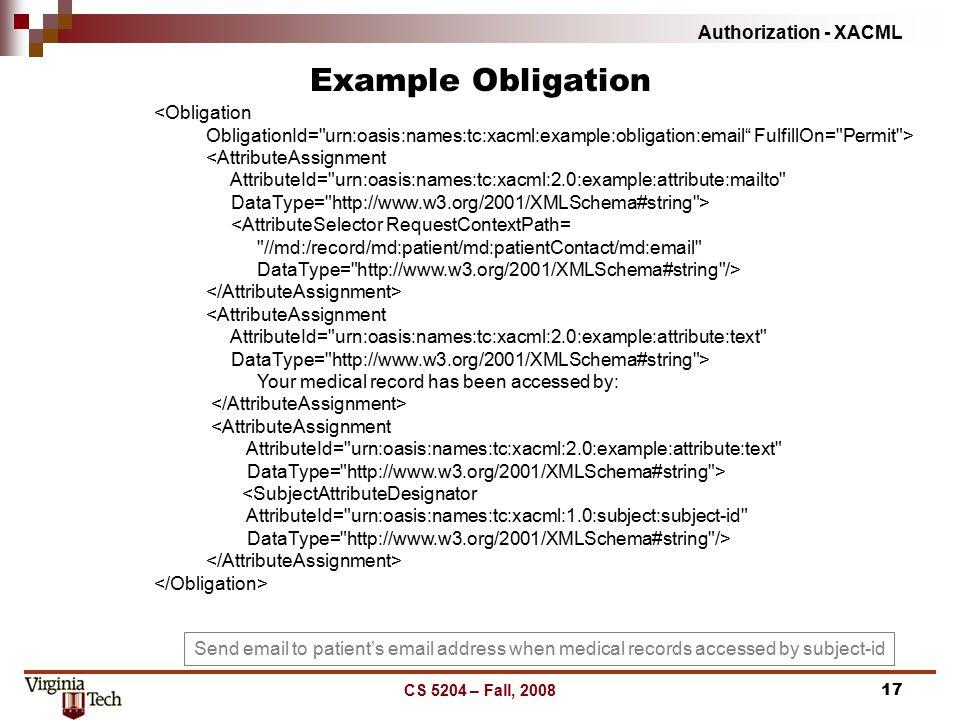 Authorization - XACML CS 5204 – Fall, 200817 Example Obligation <Obligation ObligationId=