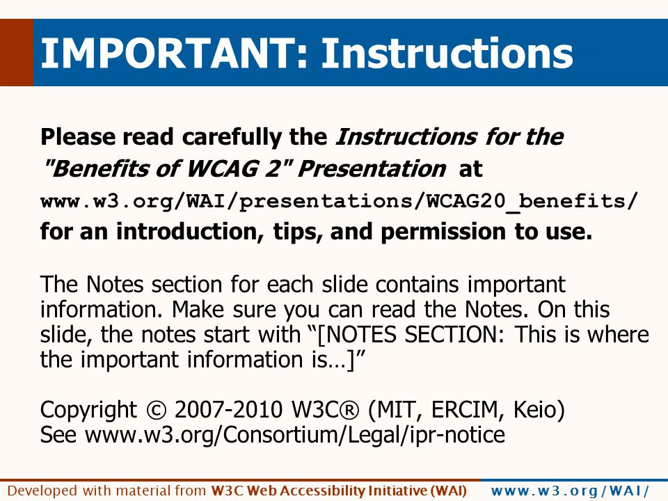 Developed with material from W3C Web Accessibility Initiative (WAI) www.w3.org/WAI/ [quote EDF] By giving clear technical specifications to website designers, and unifying web- accessibility standards, WCAG 2.0 directly benefits users who have accessibility needs due to disabilities.