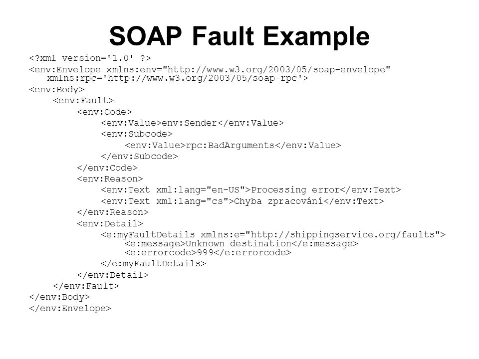 SOAP Fault Example env:Sender rpc:BadArguments Processing error Chyba zpracování Unknown destination 999