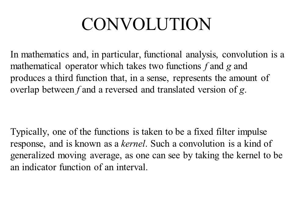 CONVOLUTION x1y1 = x1.w1w1 x2y2 = x2.w1 + x1.w2w2 x3y3 = x3.w1 + x2.w2 + x1.w3w3 x4y4 = x4.w1 + x3.w2 + x2.w3 + x1.w4w4 x5y5 = x5.w1 + x4.w2 + x3.w3 + x2.w4 x6y6 = x6.w1 + x5.w2 + x4.w3 + x3.w4 y7 = x7.w1 + x6.w2 + x5.w3 + x4.w4 y10 = x9.w2 + x8.w3 + x7.w4 y8 = x8.w1 + x7.w2 + x6.w3 + x5.w4 y11 = x9.w3 + x8.w4 y9 = x9.w1 + x8.w2 + x7.w3 + x6.w4 y12 = x9.w4