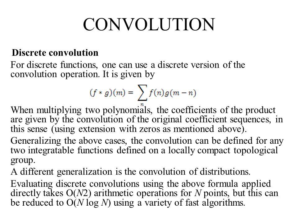 CONVOLUTION Code: #include int main( ){ int w[ ] = {1,2,2,1}; int x[ ] = { 11,2,3,4,5,6,3,2,1}; int y [20]; int w_len = 4; int x_len = 9; int i, j, temp; for( i=1; i <= (w_len+x_len), i++) { y[i] = 0; } for( i=1; i <= (w_len+x_len - 1); i++) { for( j =1; j <= w_len; j++){ if ( ( i – j (x_len -1 ) ) ) temp = 0; else temp = x[ i – j]; y[i] = y[i] + w[j] *temp; } printf ( y[ %d] = %d \n , i, y [i] ); } return 1; }