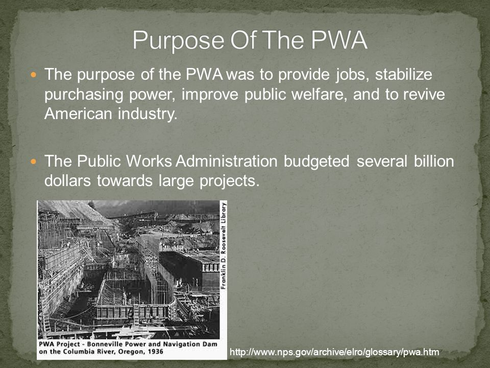 The purpose of the PWA was to provide jobs, stabilize purchasing power, improve public welfare, and to revive American industry. The Public Works Admi