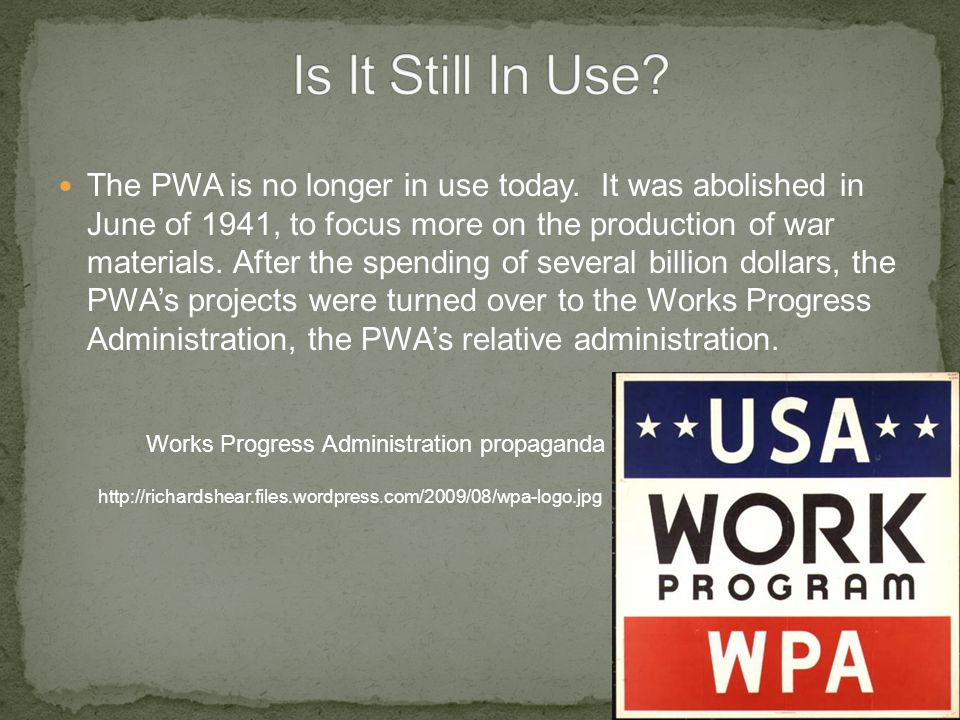 The PWA is no longer in use today. It was abolished in June of 1941, to focus more on the production of war materials. After the spending of several b