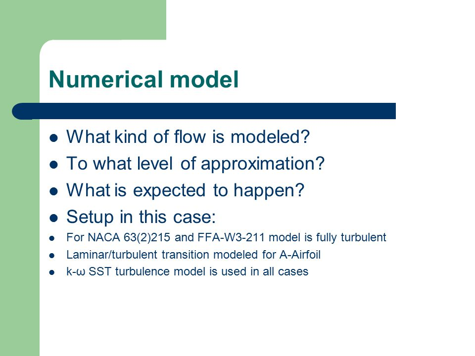 Numerical model What kind of flow is modeled. To what level of approximation.
