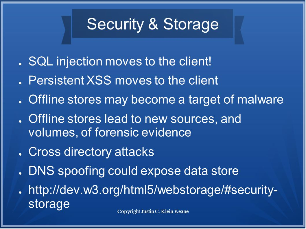 Copyright Justin C. Klein Keane Security & Storage ● SQL injection moves to the client.