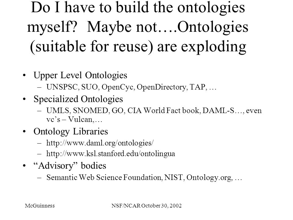 McGuinnessNSF/NCAR October 30, 2002 Do I have to build the ontologies myself.
