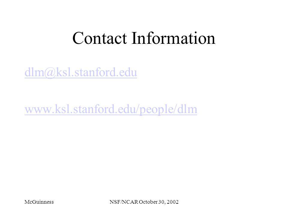 McGuinnessNSF/NCAR October 30, 2002 Contact Information dlm@ksl.stanford.edu www.ksl.stanford.edu/people/dlm