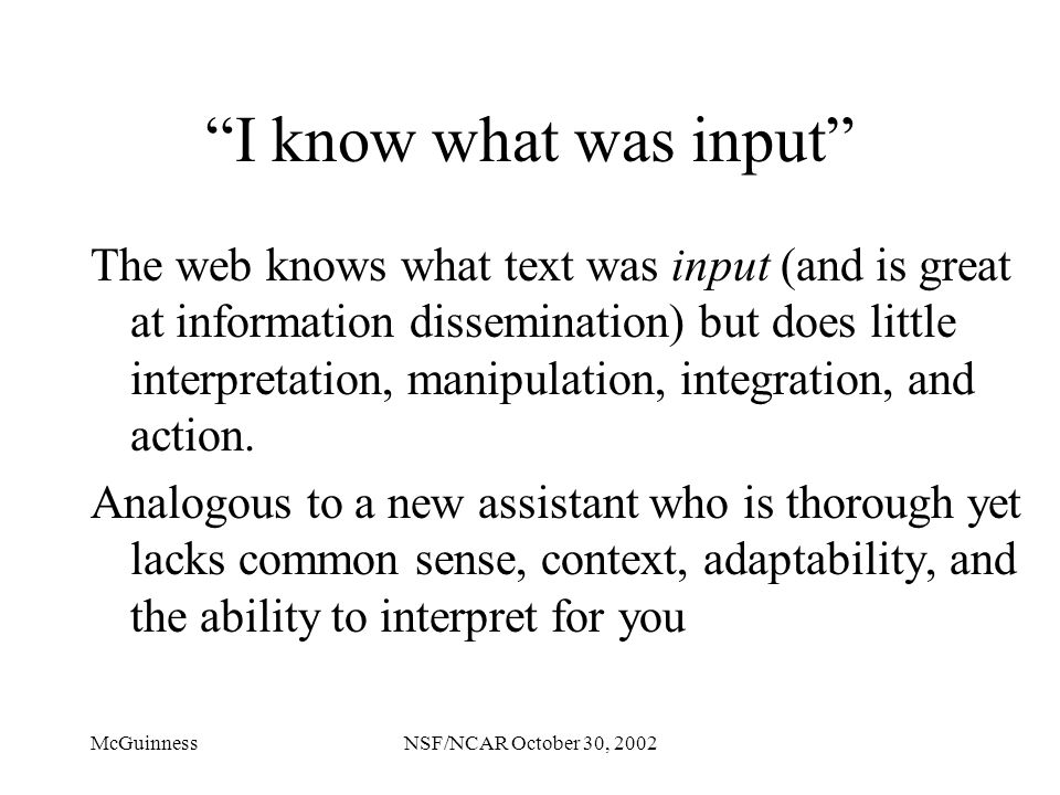"""McGuinnessNSF/NCAR October 30, 2002 """"I know what was input"""" The web knows what text was input (and is great at information dissemination) but does lit"""