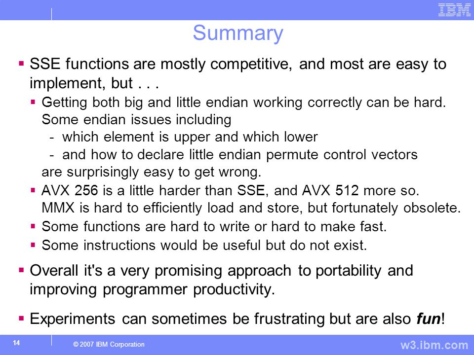 w3.ibm.com © 2007 IBM Corporation 14 Summary  SSE functions are mostly competitive, and most are easy to implement, but...