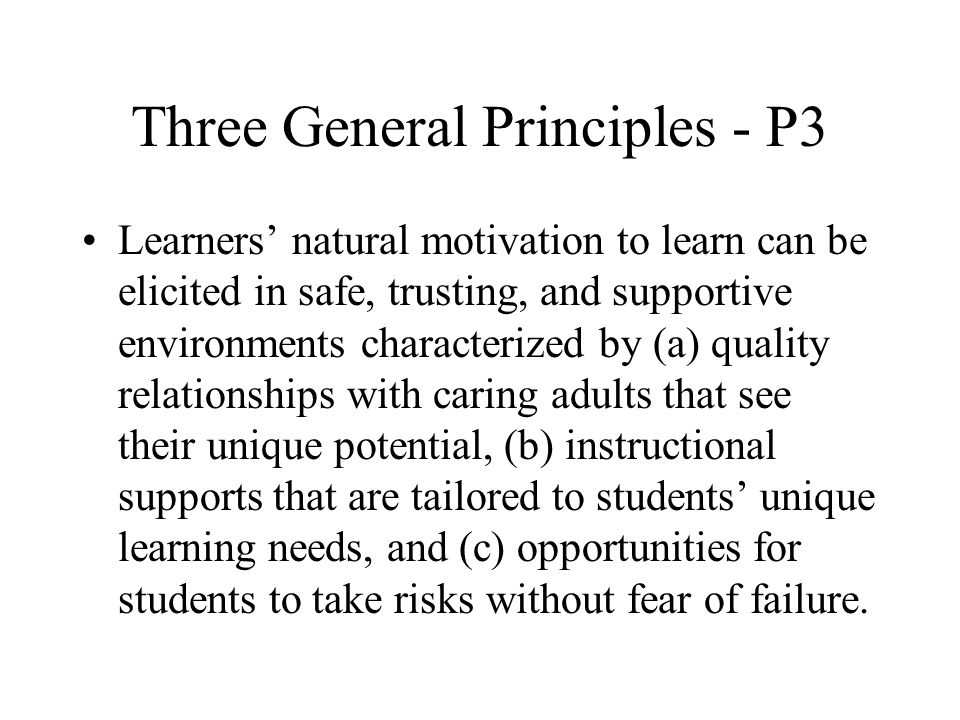 Three General Principles - P2 Learners' motivation is enhanced if they perceive that learning tasks (a) directly or indirectly relate to personal needs, interests, and goals and (b) are of appropriate difficulty levels such that they can accomplish them successfully.