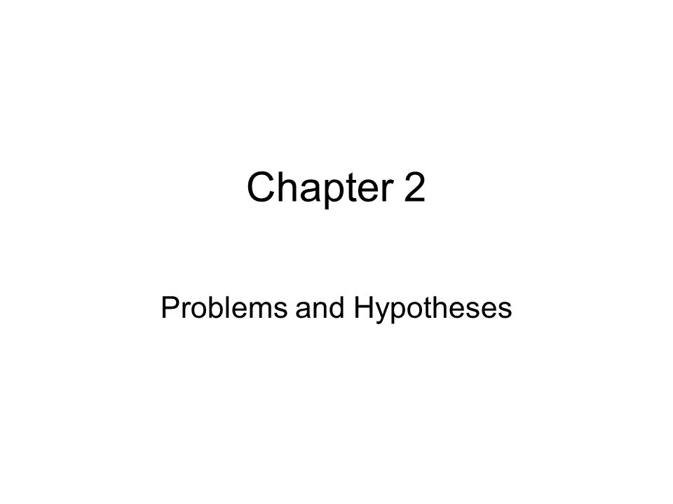 Chapter 2 Problems and Hypotheses
