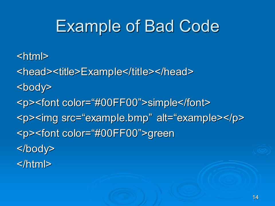 14 Example of Bad Code <html><head><title>Example</title></head><body> simple simple green green</body></html>