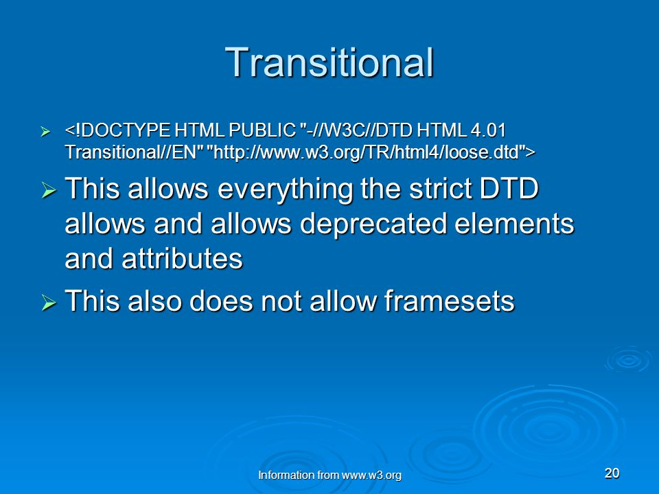 Information from www.w3.org 20 Transitional    This allows everything the strict DTD allows and allows deprecated elements and attributes  This also does not allow framesets