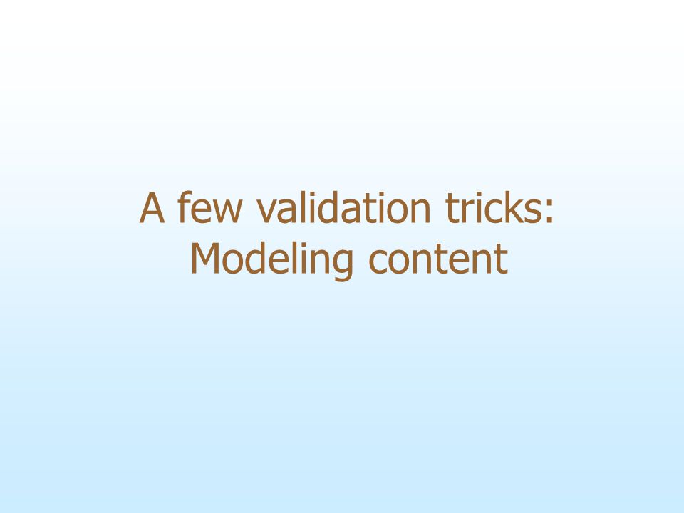 A few validation tricks: Modeling content