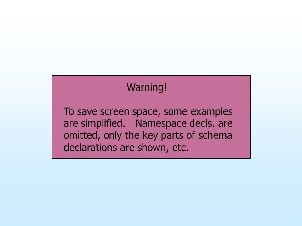 Warning. To save screen space, some examples are simplified.