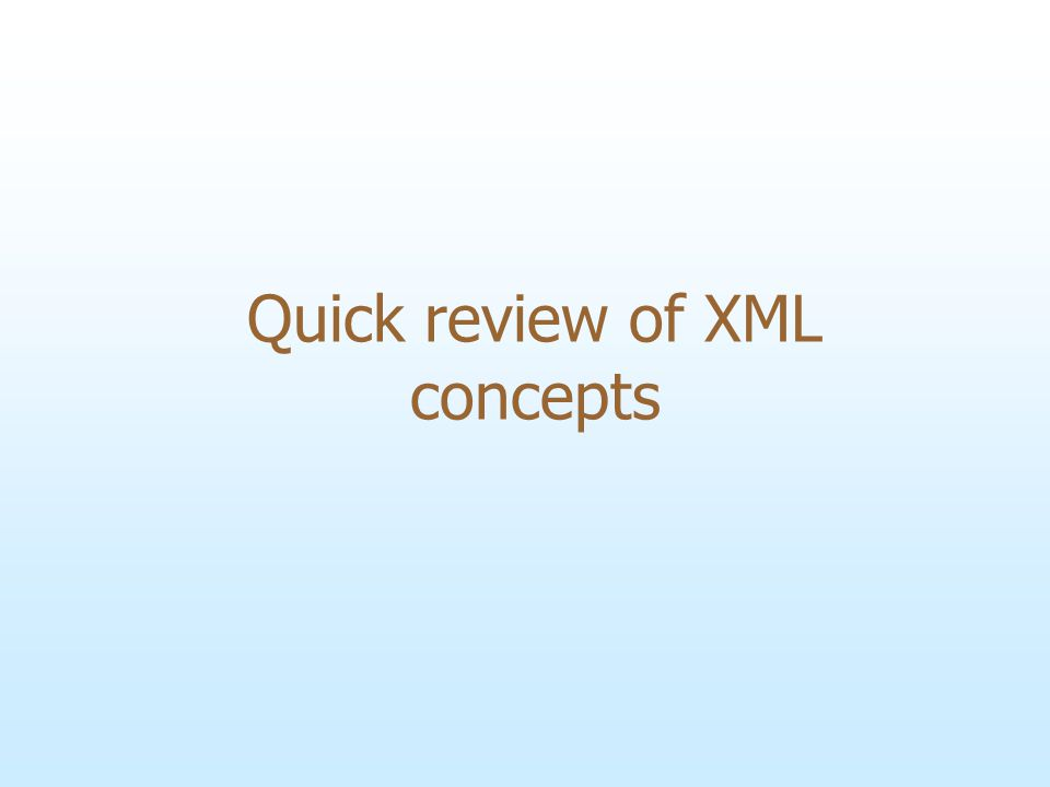 Quick review of XML concepts
